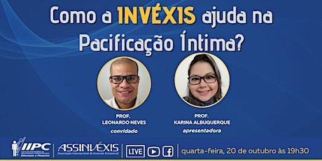 Live - Como a Invéxis ajuda na Pacificação Íntima? ingressos