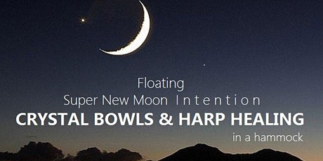 Floating Super New Moon Intention CRYSTAL BOWLS & HARP HEALING in a hammock tickets