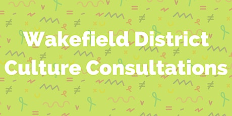 Wakefield District Culture Consultation tickets