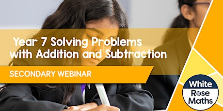 **WEBINAR** Year 7 Solving Problems with Addition & Subtraction - 07.12.21 tickets