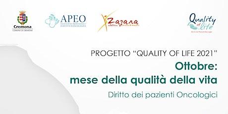 PROGETTO QUALITY OF LIFE 2021, QUALITA' DELLA VITADEI PAZIENTI ONCOLOGICI biglietti