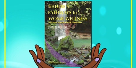 Online Book Launch Nature's Pathways to Womb-Wellness with Imani Sorhaindo tickets
