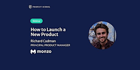 Webinar: How to Launch a New Product by Monzo Principal PM tickets
