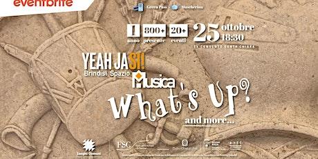 Yeahjasi Brindisi Spazio Musica - What's Up?! biglietti