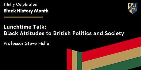 Lunchtime Talk: Black Attitudes to British Politics and Society tickets