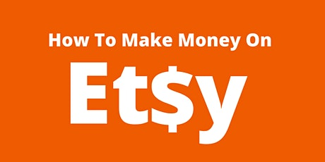 How To Make Big Money On ETSY - No Product Making! Have Your Own Brand Too tickets