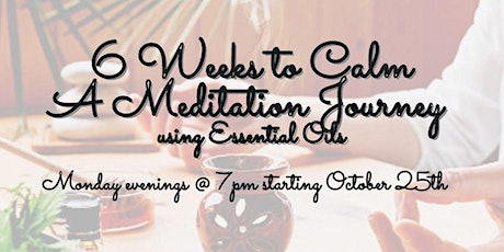 6 Weeks to Calm ~ A Meditation Journey using Essential Oils tickets