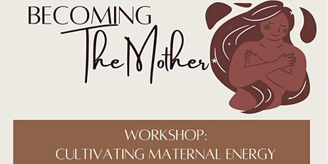 Cultivating Maternal Energy tickets