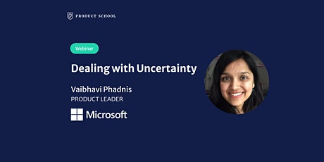 Webinar: Dealing with Uncertainty by Microsoft Product Leader tickets