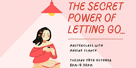The Secret Power of Letting Go  (FREE Masterclass) tickets