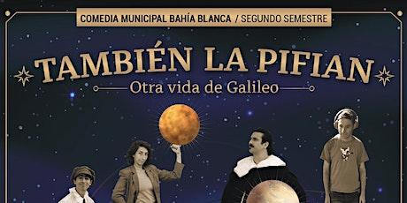 TAMBIEN LA PIFIAN: OTRA VIDA DE GALILEO COMEDIA MUNICIPAL  2° SEMESTRE 2020 entradas