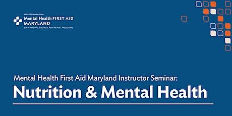 MHFA Maryland Instructor Seminar: Nutrition & Mental Health tickets