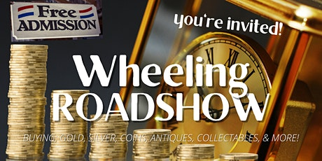 Wheeling  Roadshow- Buying; Gold, Silver, Coins, Collectables & More! tickets