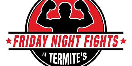 Friday  Night Fights at Termite's Two main events, one night of networking! tickets