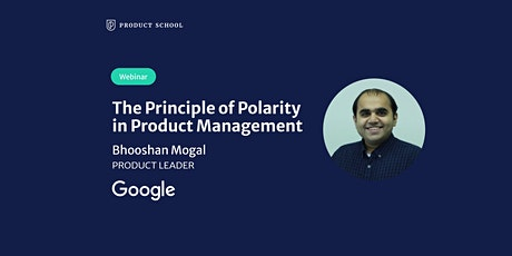 Webinar: The Principle of Polarity in PM by Google Product Leader tickets