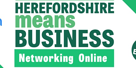 Herefordshire Means Business Networking ONLINE tickets