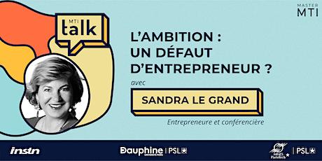 MTI Talk - Avec Sandra LE GRAND : L'ambition, un défaut d'entrepreneur ? billets