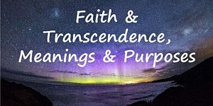 Faith & Transcendence, Meanings & Purposes...