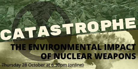 Catastrophe: The Environmental Impact of Nuclear Weapons tickets