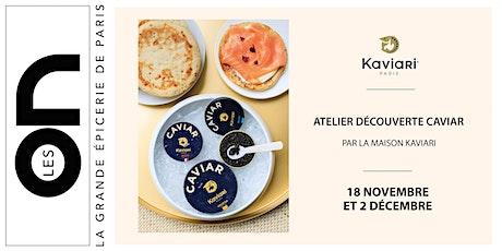 Les ON : Atelier autour du caviar x la Maison Kaviari billets