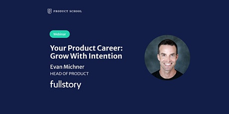 Webinar: Your Product Career: Grow w Intention by FullStory Head of Product tickets