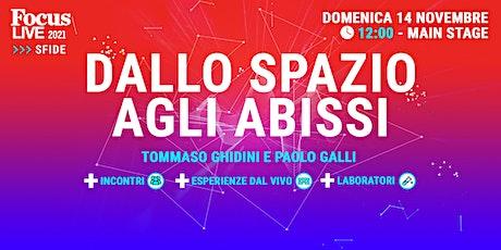 Tommaso Ghidini e Paolo Galli: dallo Spazio agli Abissi biglietti