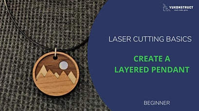 Layered Pendant: Beginner Laser Cutting and Jewelry Making tickets