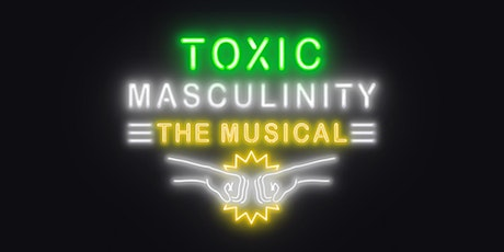 Toxic Masculinity: The Musical (W/Guest Anna Roisman) tickets