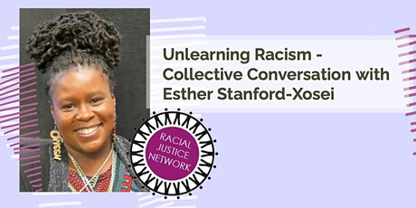 Unlearning Racism - Collective Conversation with Esther Stanford-Xosei tickets