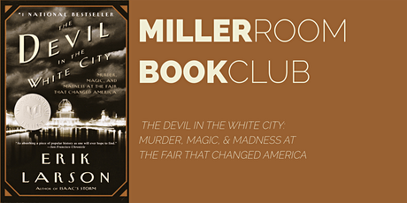 Book Club @ The Miller Room:  THE DEVIL IN THE WHITE CITY  by Erik Larson tickets