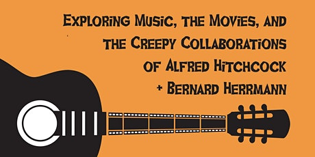 Exploring Music,  Movies, and the Creepy Collabs of Hitchcock + Herrmann tickets