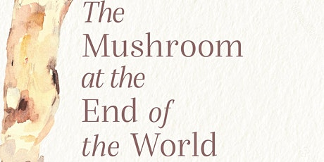 Reading the Mycoverse: The Mushroom at the End of the World - Part III tickets