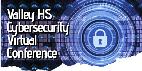 Valley HS Cybersecurity Virtual Conference tickets