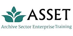 Archive Sector Enterprise Training (ASSET) Module 4