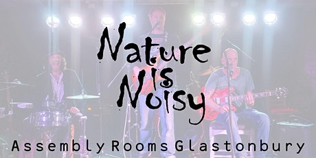 Nature is Noisy at The Assembly Rooms, Glastonbury. tickets