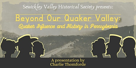 Beyond Our Quaker Valley: Quaker Influence and History in Pennsylvania tickets