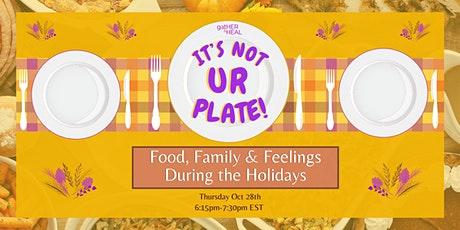 It's Not Ur Plate:  Food, Family & Feelings During the Holidays tickets