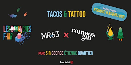 TACOS AND TATOO : Dimanches F-MR x Roméo Gin @ Sir-George-Étienne-Cartier tickets
