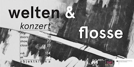 Konzert: Welten & Flosse tickets