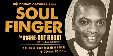 SOUL FINGER • Friday, October 22nd • Make-Out Room • No Cover! •  6 to 10pm tickets