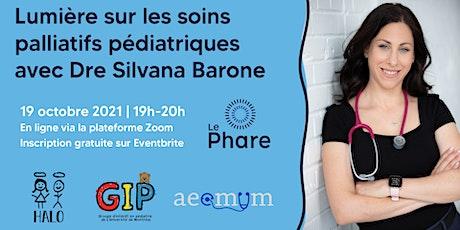 Lumière sur les soins palliatifs pédiatriques avec Dre Silvana Barone tickets