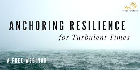 Anchoring Resilience for Turbulent Times - October 28, 7pm PDT tickets