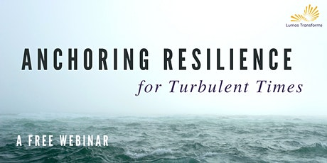 Anchoring Resilience for Turbulent Times - October 30, 8am PDT tickets