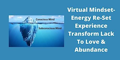 Virtual Mindset-Energy Re-Set Experience Transform Lack To Love & Abundance tickets