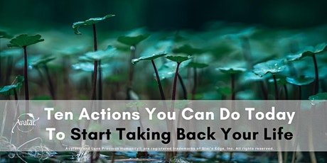 10 Actions You Can Do Today To Start Taking Back Your Life tickets