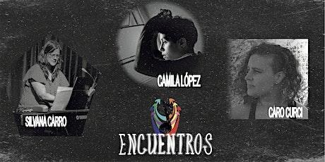 ENCUENTROS - Cami López, Silvana Carro & Caro Curci entradas