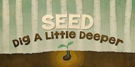 SEED: Dig A Little Deeper tickets