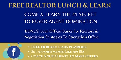 FREE REALTOR LUNCH & LEARN [3 Key Steps To Buyer Agent Domination with FB] tickets