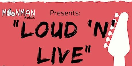 """Loud 'n' Live'' tickets"