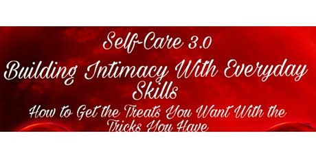 Self-Care 3.0 Building Intimacy With Everyday Skills tickets